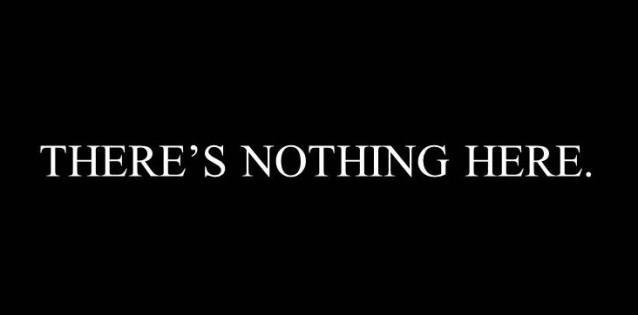 THERES-NOTHING-HERE-e1348677191662_zpse6d3406c.jpg~original.jpeg